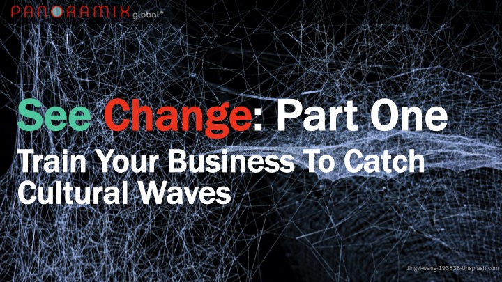 See Change: Train Your Business To Tame 2018's Hottest Trends And Catch Cultural Waves. Part One